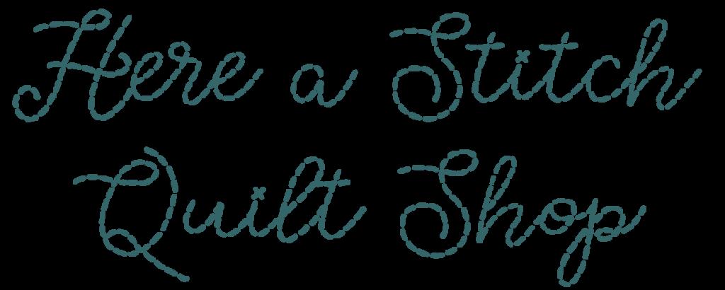 Here a Stitch Quilt Shop